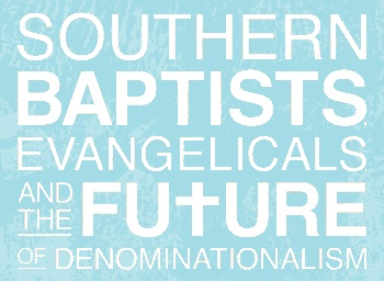 Southern Baptists Evangelicals and the Future of Denominations